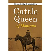 """Cattle Queen  of Montana: A story of the personal experience of Mrs. Nat. Collins, familiarly known to Western people as """"The Cattle Queen of Montana"""" (1894)"""