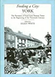 Feeding a City : York - Provision of Food from Roman Times to the 19th Century, , 1903018021