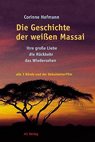 Die Geschichte der weißen Massai. Ihre große Liebe, die Rückkehr, das Wiedersehen. Alle drei Bände und der Dokumentarfilm (3 Bde. m. DVD-Video)