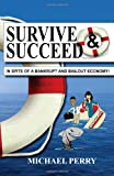 Survive and Succeed...In Spite of a Bankrupt and Bailout Economy