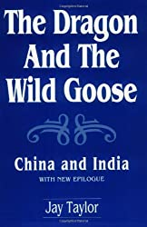 The Dragon and the Wild Goose: China and India, With New Epilogue