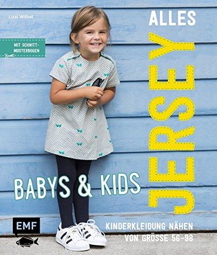 Alles Jersey - Babys & Kids Kinderkleidung nähen: Alle Modelle in Größe 56-98: Mit 3 Schnittmusterbogen Gebundenes Buch – 17. November 2016 Lissi Wilbat 3863556070 Basteln / Handarbeiten Babykleidung