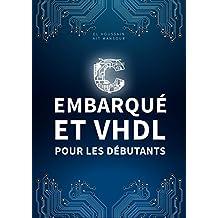 Langage C et VHDL pour les débutants: C Embarqué et VHDL pour les débutants (French Edition)