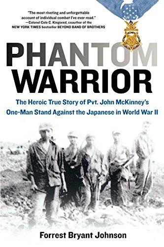 Phantom Warrior: The Heroic True Story of Private John McKinney's One-Man Stand Against theJapane se in World War II