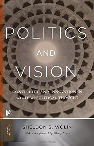 Politics and Vision: Continuity and Innovation in Western Political Thought. With a New Foreword by Wendy Brown (Princeton Classics, Band 23)