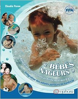 BEBES NAGEURS - adaptation du jeune enfant au milieu aquatique - Intégration des enfants porteurs de handicap