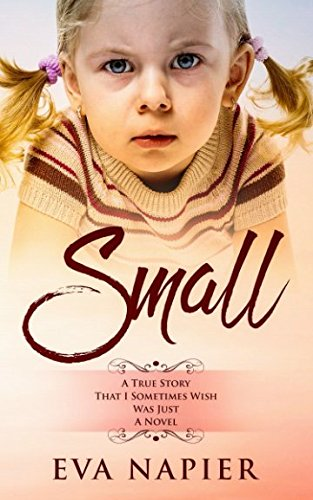 [R.e.a.d] Small: A true story that I sometimes wish was just a novel [P.P.T]