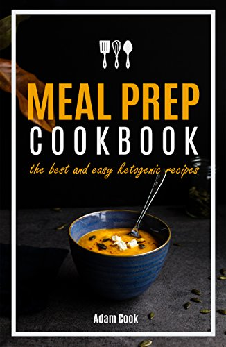 Meal Prep Cookbook: the best and easy ketogenic recipes by Adam Cook