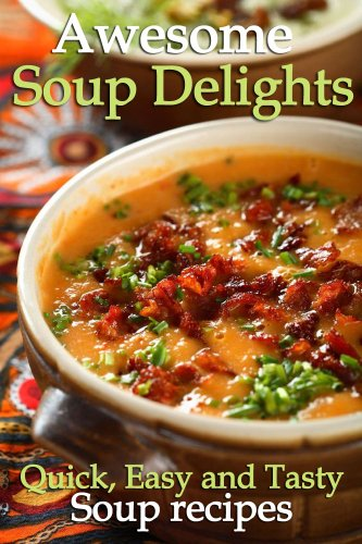 Awesome Soup Delights Quick Easy And Tasty Soup Recipes