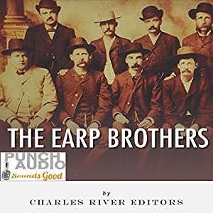 The Earp Brothers: Wyatt, Virgil and Morgan Earp Audiobook
