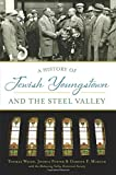 img - for A History of Jewish Youngstown and the Steel Valley (American Heritage) book / textbook / text book