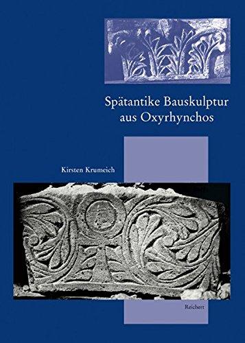 Spätantike Bauskulptur aus Oxyrhynchos: Lokale Produktion - äussere Einfl|sse (Spatantike - Fruhes Christentum - Byzan