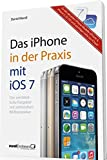 Das iPhone in der Praxis mit iOS 7: Der verständliche Ratgeber mit zahlreichen Bildbeispielen - für das iPhone 5C u. 5S sowie für die Modelle 4 u. 5 / ... Apple / mit den wichtigsten Infos zur iCloud