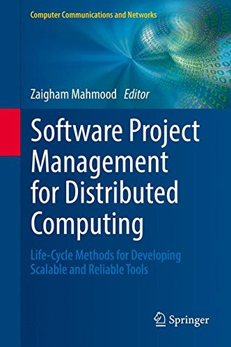 Software Project Management for Distributed Computing: Life-Cycle Methods for Developing Scalable and Reliable Tools (Computer Communications and Networks) by Springer