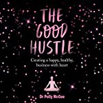 The Good Hustle: Creating a Happy, Healthy Business with Heart   Dr. Polly McGee