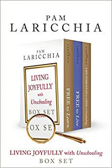 Living Joyfully with Unschooling Box Set by [Laricchia, Pam]