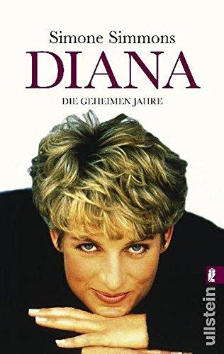 Diana: Die geheimen Jahre (Ullstein Sachbuch)