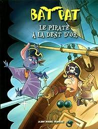 Bat Pat, tome 3 : Le pirate à la dent d'or par Roberto Pavanello