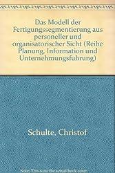 Das Modell der Fertigungssegmentierung aus personeller und organisatorischer Sicht.