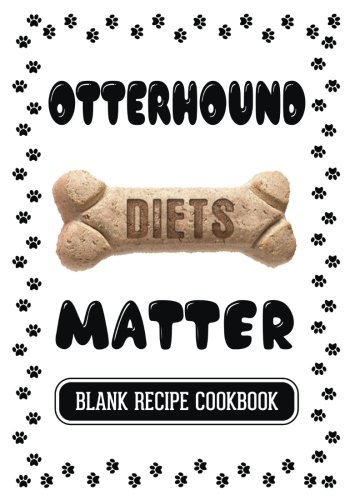 Otterhound Diets Matter: Recipe Dog Treats, Blank Recipe Cookbook, 7 x 10, 100 Blank Recipe Pages