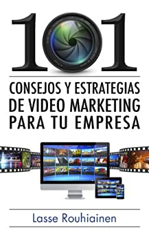 101 consejos y estrategias de video marketing para tu empresa (Spanish Edition) by [Rouhiainen, Lasse]