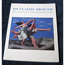 On Classic Ground: Picasso, Leger, De Chirico and the New Classicism 1910-1930