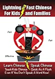 Lightning-Fast Chinese for Kids and Families - Learn Chinese, Speak Chinese, Teach Kids Chinese - Quick as a Flash, Even If You Don't Speak a Word Now!, Carolyn Woods, 1470138824