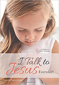 Book I Talk to Jesus Everyday! : A Children's Prayer Journal