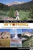 Backpacking Wyoming: From Towering Granite Peaks to Steaming Geyser Basins