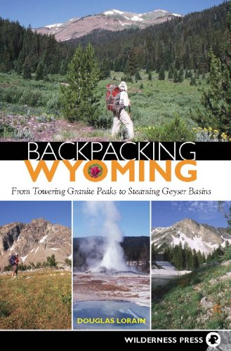 Backpacking Wyoming: From Towering Granite Peaks to Steaming Geyser Basins ()