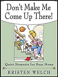 Don't Make Me Come Up There!: Quiet Moments for Busy Moms