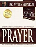 Understanding the Purpose and Power of Prayer Study Guide, Myles Munroe, 0883688905