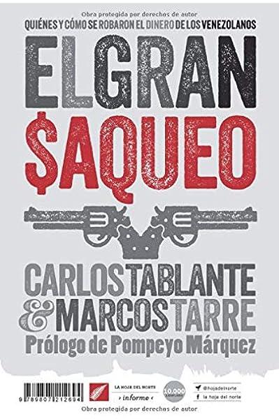 El gran saqueo: Quiénes y cómo se robaron el dinero de los venezolanos La hoja del Norte: Amazon.es: Tablante, Carlos, Tarre, Marcos, Tablante, Carlos: Libros