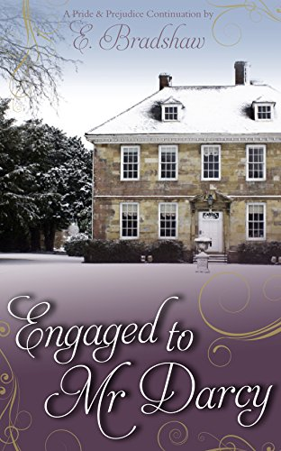 Engaged to Mr Darcy: A Pride and Prejudice Continuation