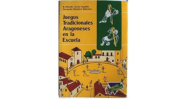 Juegos tradicionales aragoneses en la escuela: Amazon.es: B. Alfredo Larraz Urgelés, Fernando Maestro Guerrero: Libros