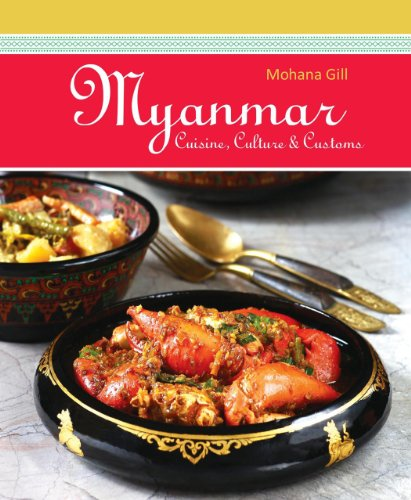 Myanmar: Cuisine, Culture & Customs by Mohana Gill