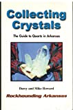 Collecting Crystals: The Guide to Quartz in Arkansas