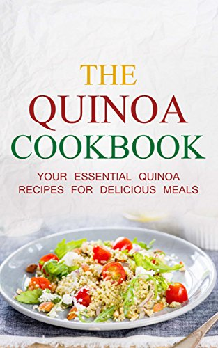 The Quinoa Cookbook: Your Essential Quinoa Recipes For Delicious Meals ((How To Cook With The Quinoa Super Food) Book 1) by Sonia Maxwell