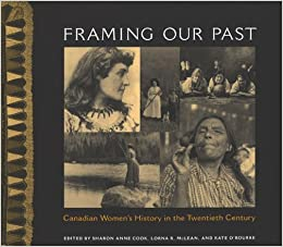 Framing Our Past: Constructing Canadian Women's History in the Twentieth Century