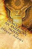 Democracy: an American Novel, Henry Adams, 1449502113