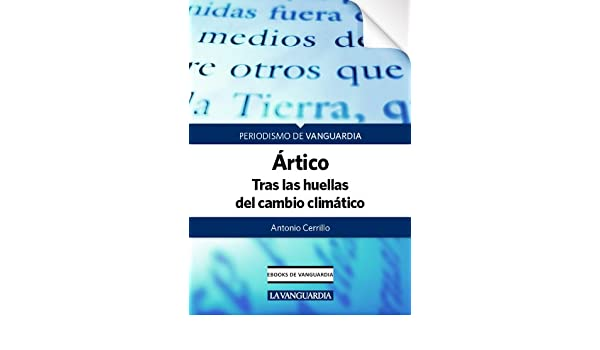 Amazon.com: Ártico: tras las huellas del cambio climático (Spanish Edition) eBook: Antonio Cerrillo, Xavier Cervera: Kindle Store