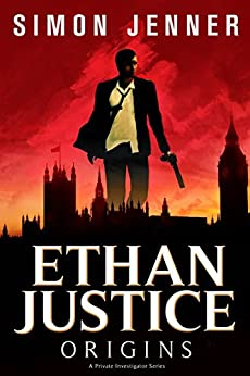 Ethan Justice: Origins (Ethan Justice - A Private Investigator Series Book 1) by [Jenner, Simon]