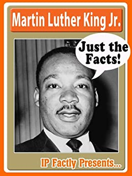 Martin Luther King, Jr. - Biography for Kids (Just the Facts Book 6) by [Factly, IP]
