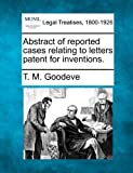 Abstract of reported cases relating to letters patent for Inventions, T. M. Goodeve, 1240097654
