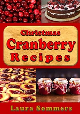 Christmas Cranberry Recipes: Cooking with Cranberries for the Holidays (Christmas Cookbook) (Volume - Cranberry Recipes