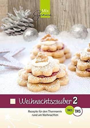 Dessert Weihnachten Thermomix.Weihnachtszauber Band 2 Rezepte Fur Den Thermomix Rund Um