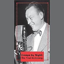 Creeps by Night: The Final Reckoning Radio/TV Program by  Radio Spirits Narrated by Boris Karloff, Peter Lorre
