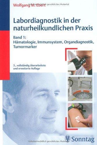 Labordiagnostik in der naturheilkundlichen Praxis, Bd.1:  Hämatologie, Immunsystem, Organdiagnostik, Tumormarker