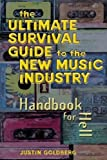 Ultimate Survival Guide for the New Music Industry: A Handbook for Hell