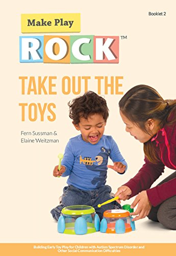 Take Out the Toys: Building Early Toy Play for Children with Autism Spectrum Disorder and Other Social Communication Difficulties